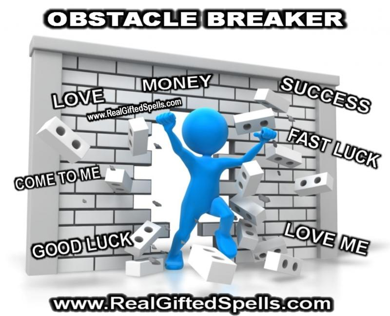 BLOCKBUSTER SPELLS - OBSTACLE BREAKER SPELLS - REMOVE AND BREAK BLOCKS AND OBSTACLES SPELLS - Remove blockages spells