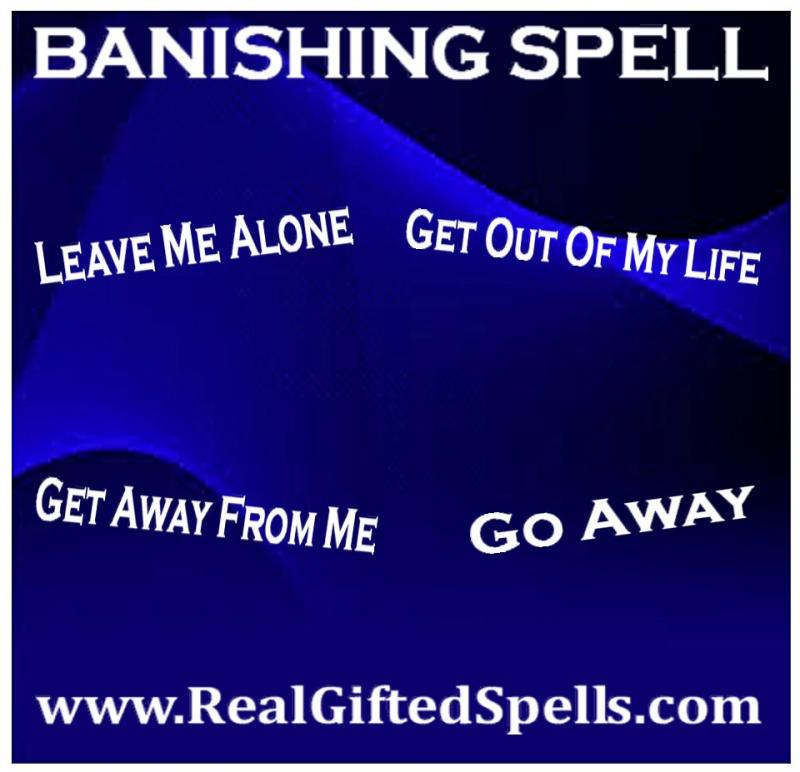 banishing spells - banish and remove someone from your life spell - spells to make someone go away